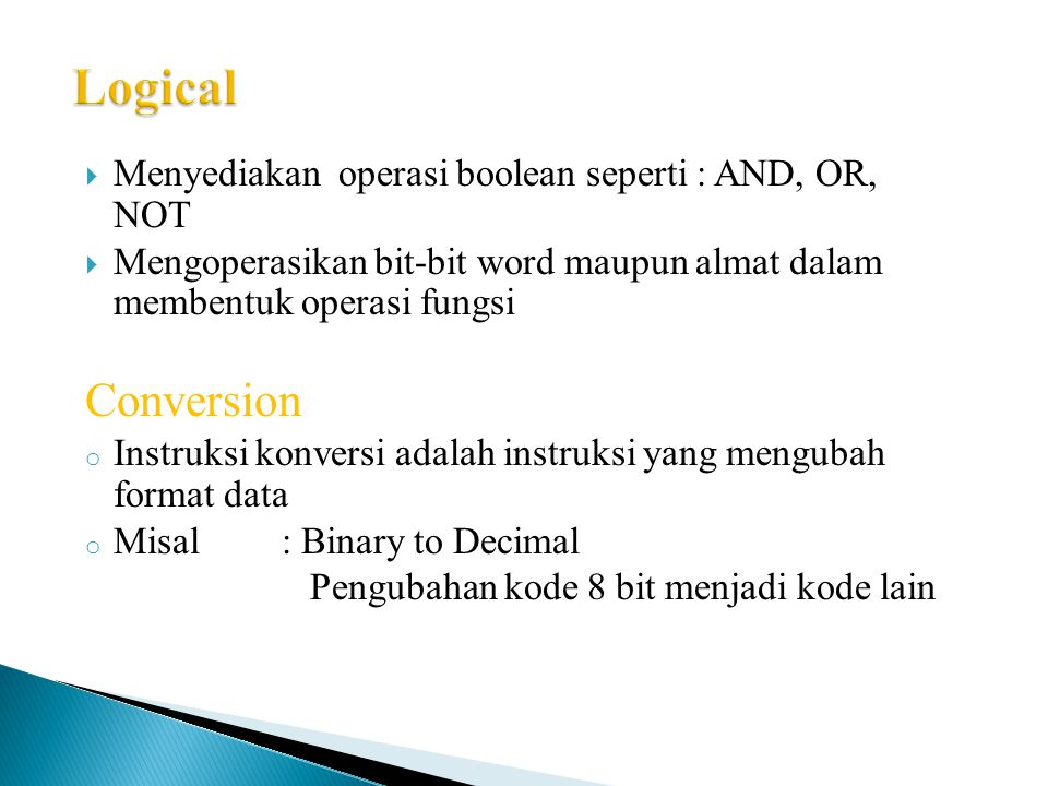 Logical Conversion Menyediakan operasi boolean seperti : AND, OR, NOT