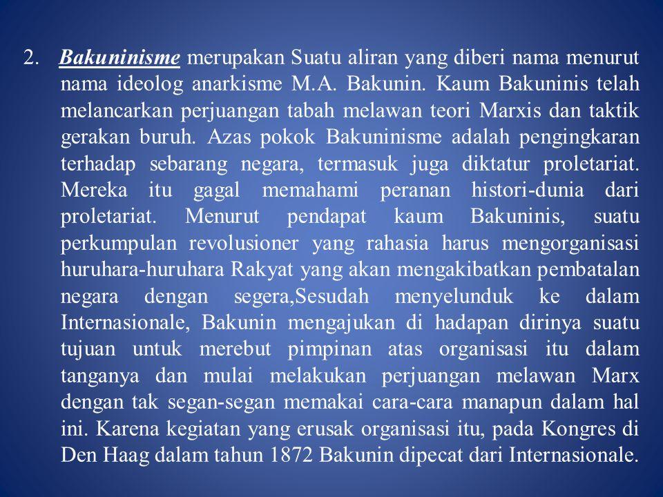 2. Bakuninisme merupakan Suatu aliran yang diberi nama menurut nama ideolog anarkisme M.A.