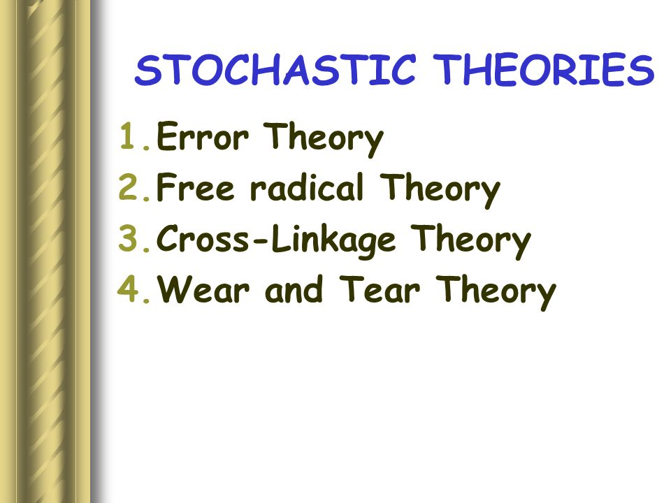 STOCHASTIC THEORIES Error Theory Free radical Theory