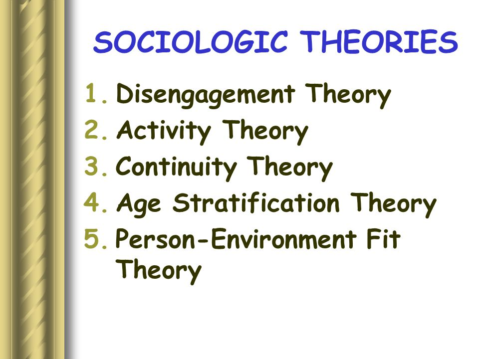 SOCIOLOGIC THEORIES Disengagement Theory Activity Theory