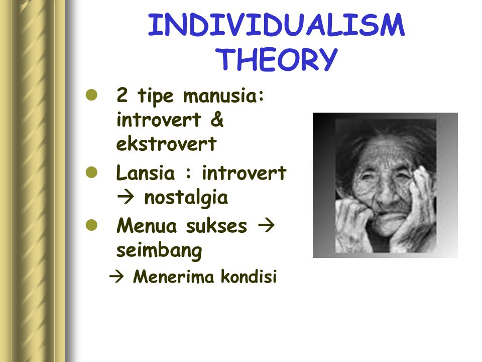 INDIVIDUALISM THEORY 2 tipe manusia: introvert & ekstrovert