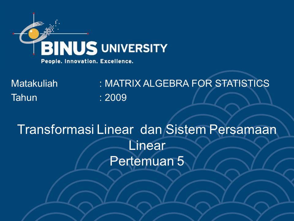 Transformasi Linear dan Sistem Persamaan Linear Pertemuan 5