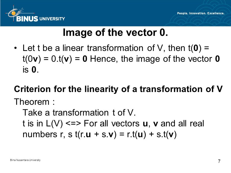 Image of the vector 0. Let t be a linear transformation of V, then t(0) = t(0v) = 0.t(v) = 0 Hence, the image of the vector 0 is 0.