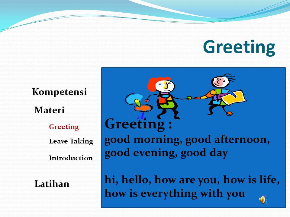 Greeting Kompetensi. Materi. Greeting : good morning, good afternoon, good evening, good day.