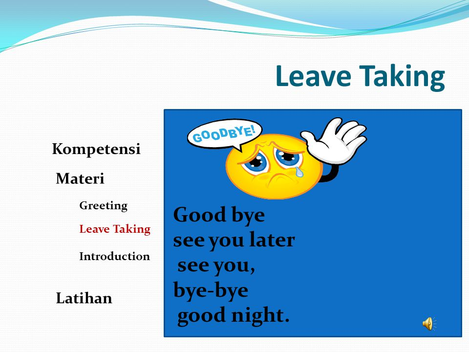 Leave Taking Good bye see you later see you, bye-bye good night.