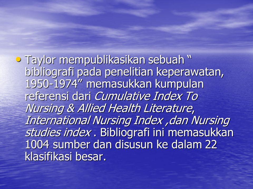 Taylor mempublikasikan sebuah bibliografi pada penelitian keperawatan, 1950-1974 memasukkan kumpulan referensi dari Cumulative Index To Nursing & Allied Health Literature, International Nursing Index ,dan Nursing studies index .
