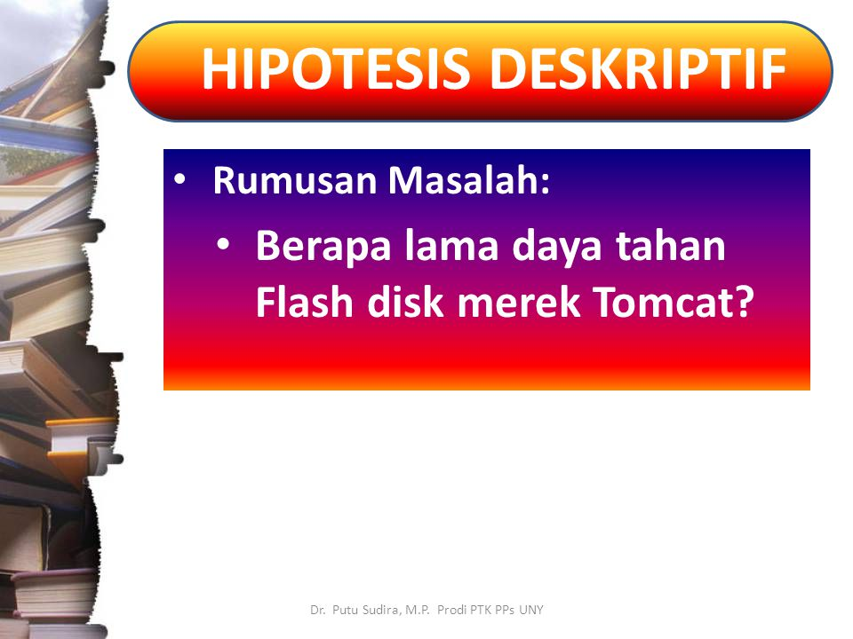 Rumusan Masalah: Berapa lama daya tahan Flash disk merek Tomcat