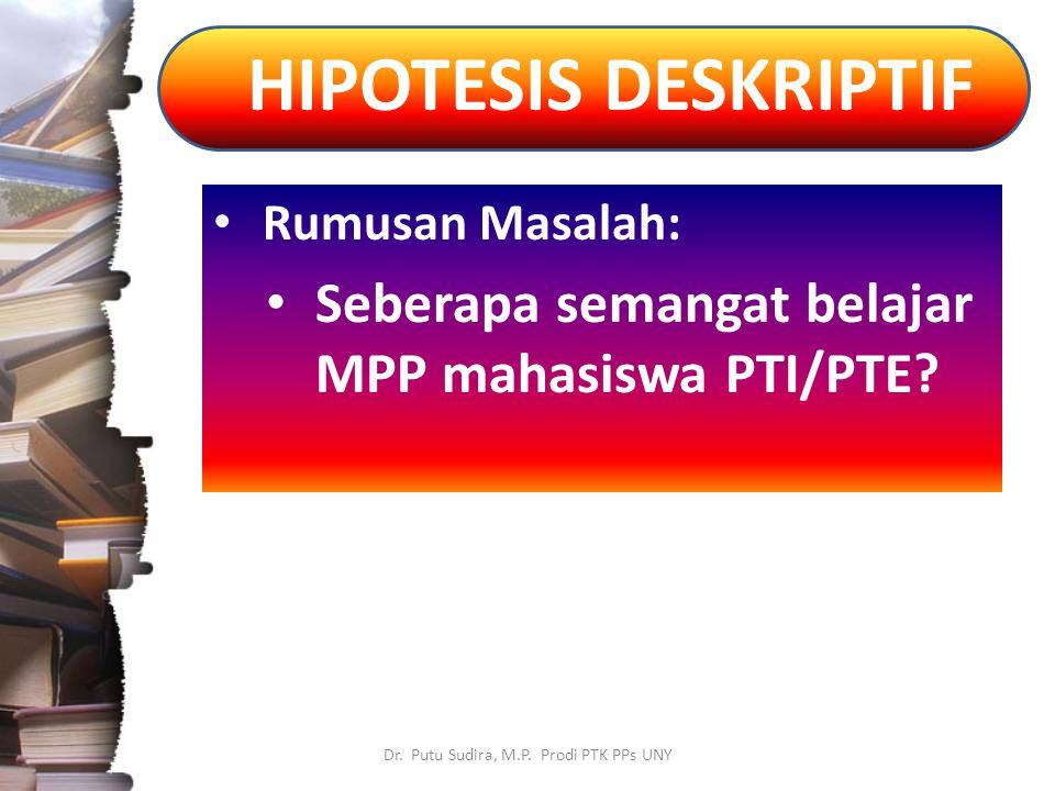Rumusan Masalah: Seberapa semangat belajar MPP mahasiswa PTI/PTE