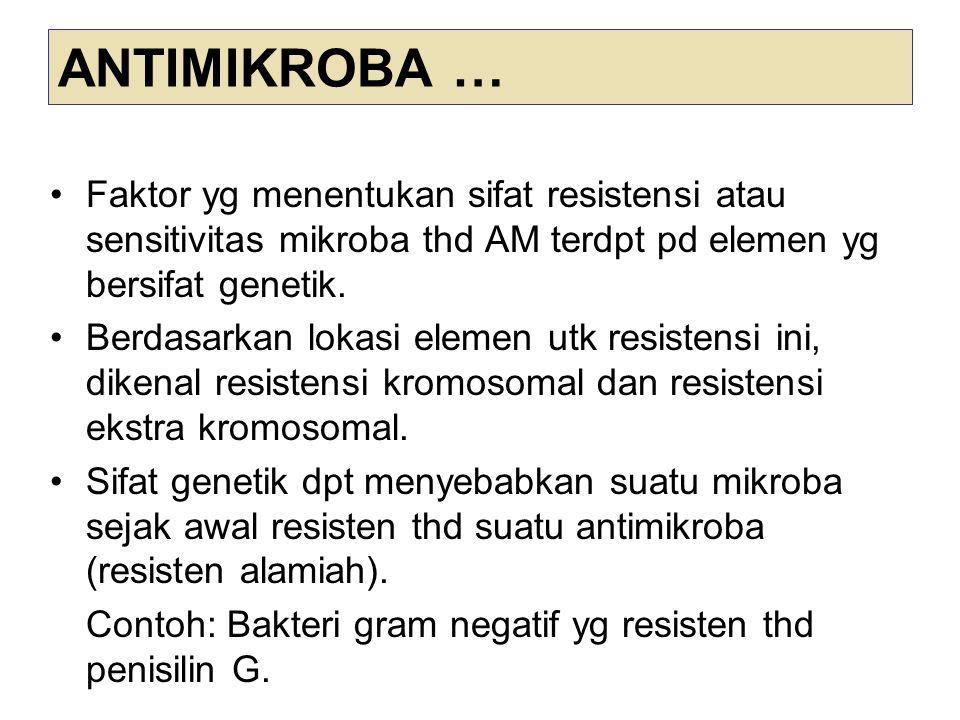 ANTIMIKROBA … Faktor yg menentukan sifat resistensi atau sensitivitas mikroba thd AM terdpt pd elemen yg bersifat genetik.