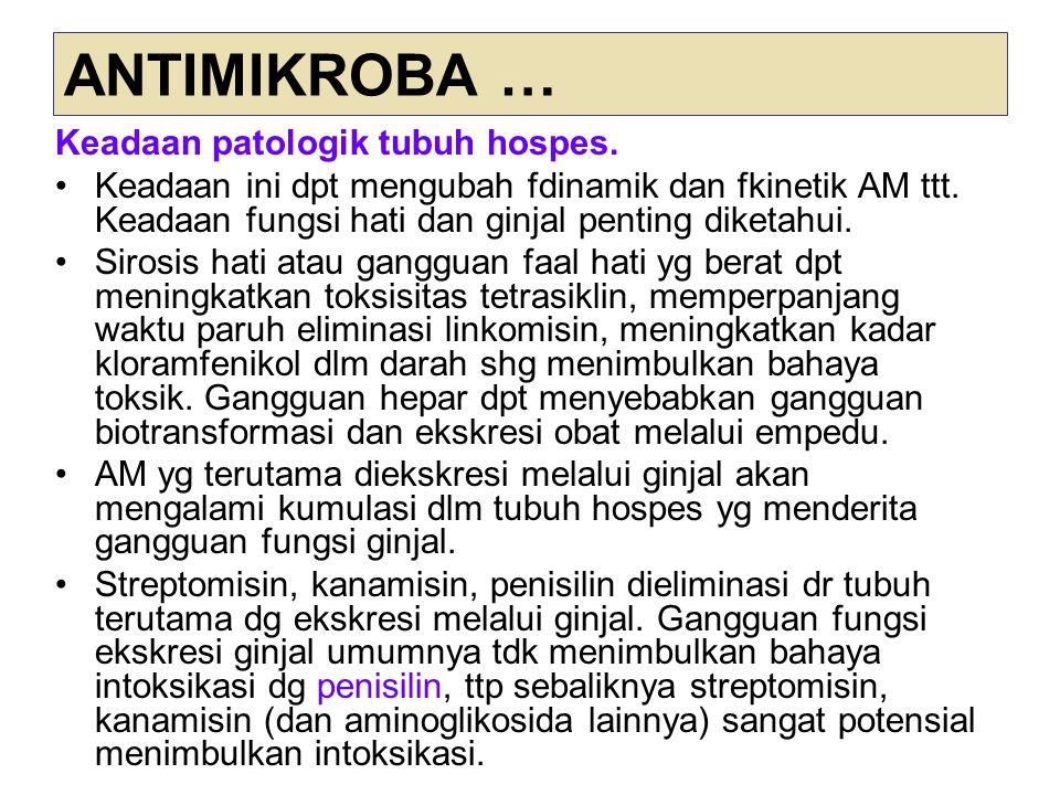 ANTIMIKROBA … Keadaan patologik tubuh hospes.