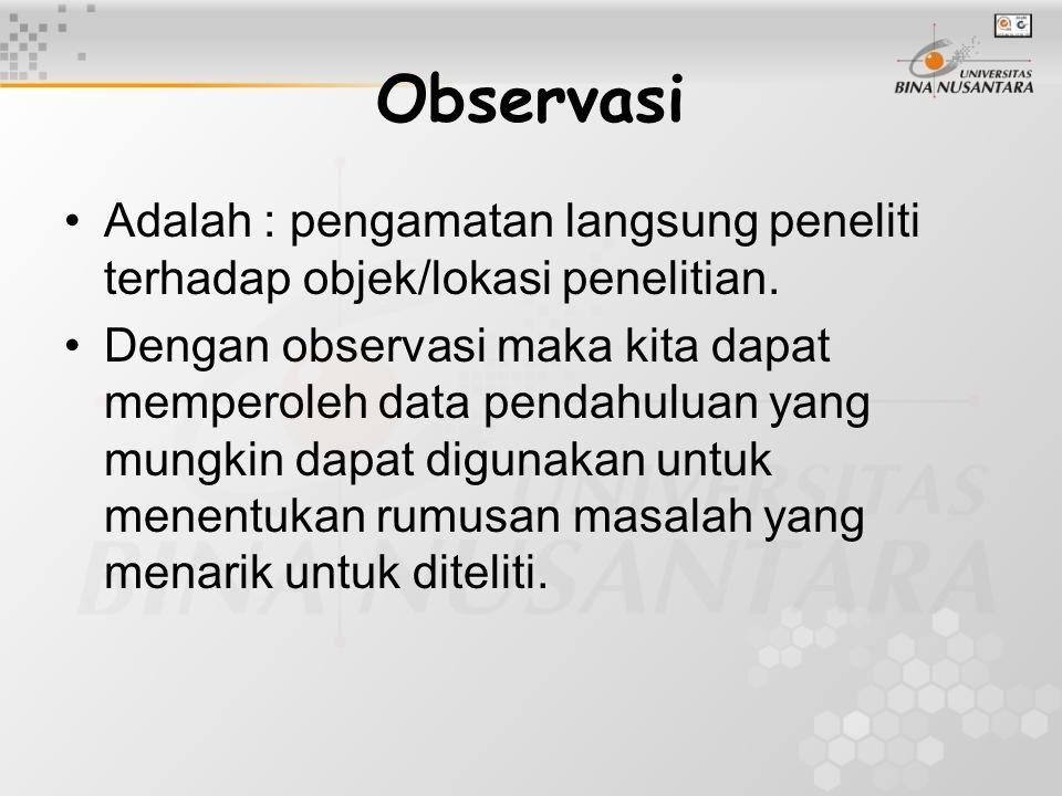 Observasi Adalah : pengamatan langsung peneliti terhadap objek/lokasi penelitian.