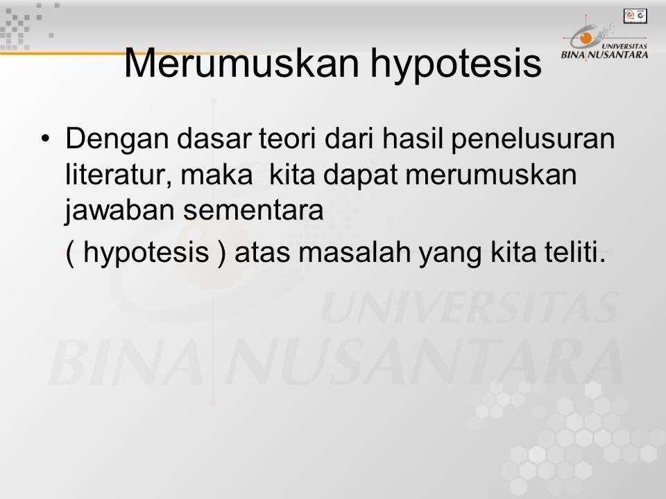 Merumuskan hypotesis Dengan dasar teori dari hasil penelusuran literatur, maka kita dapat merumuskan jawaban sementara.