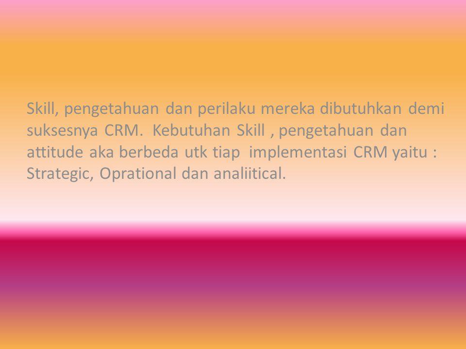 Skill, pengetahuan dan perilaku mereka dibutuhkan demi suksesnya CRM