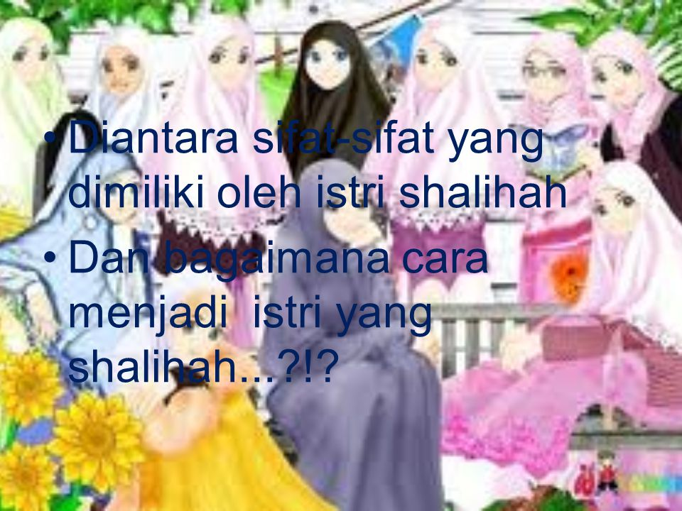 Diantara sifat-sifat yang dimiliki oleh istri shalihah