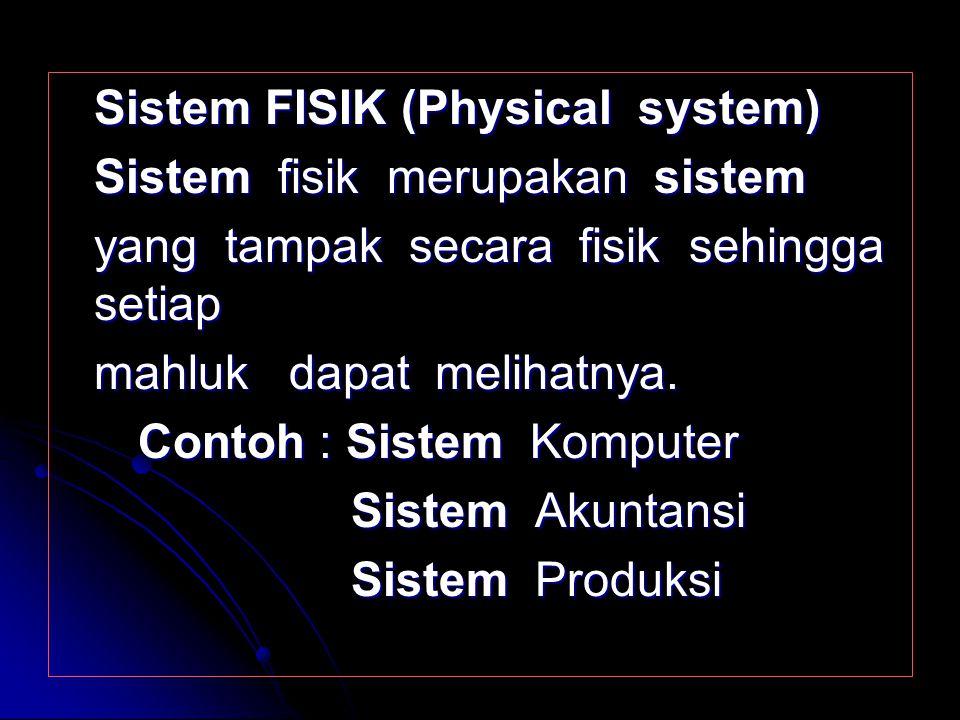 Sistem fisik merupakan sistem yang tampak secara fisik sehingga setiap