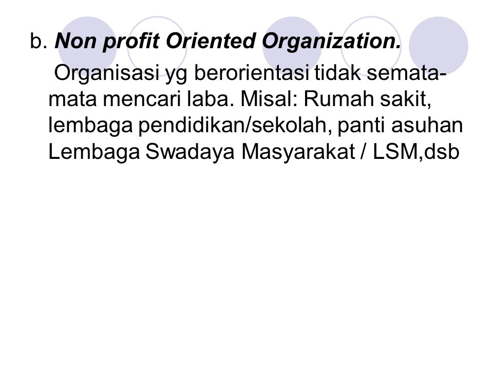 b. Non profit Oriented Organization.