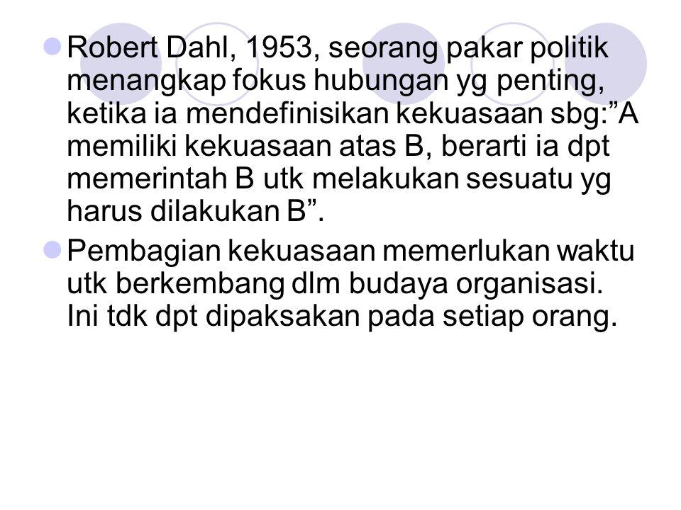 Robert Dahl, 1953, seorang pakar politik menangkap fokus hubungan yg penting, ketika ia mendefinisikan kekuasaan sbg: A memiliki kekuasaan atas B, berarti ia dpt memerintah B utk melakukan sesuatu yg harus dilakukan B .