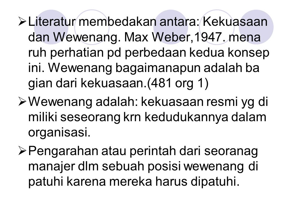 Literatur membedakan antara: Kekuasaan dan Wewenang. Max Weber,1947
