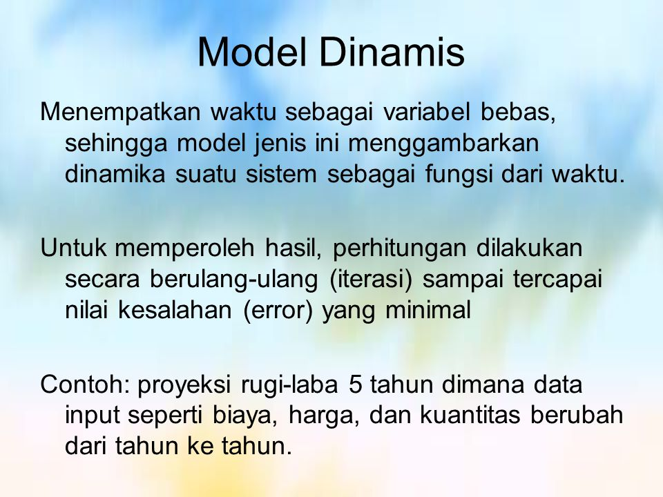 Model Dinamis Menempatkan waktu sebagai variabel bebas, sehingga model jenis ini menggambarkan dinamika suatu sistem sebagai fungsi dari waktu.