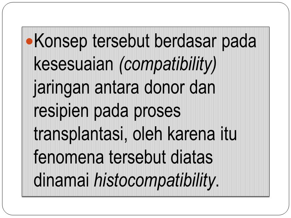 Konsep tersebut berdasar pada kesesuaian (compatibility) jaringan antara donor dan resipien pada proses transplantasi, oleh karena itu fenomena tersebut diatas dinamai histocompatibility.