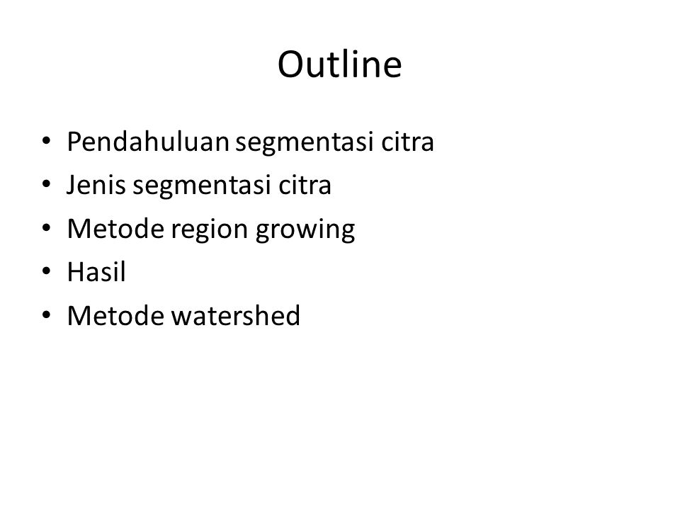 Outline Pendahuluan segmentasi citra Jenis segmentasi citra