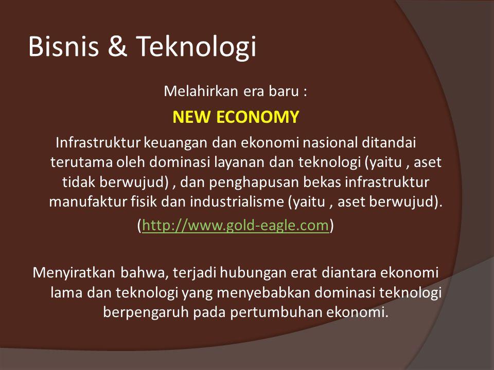 Bisnis & Teknologi NEW ECONOMY Melahirkan era baru :