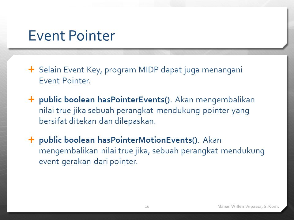 Event Pointer (2) Sebuah event di-generate lewat aktifitas pointer sebagai berikut: protected void pointerPressed(int x, int y)