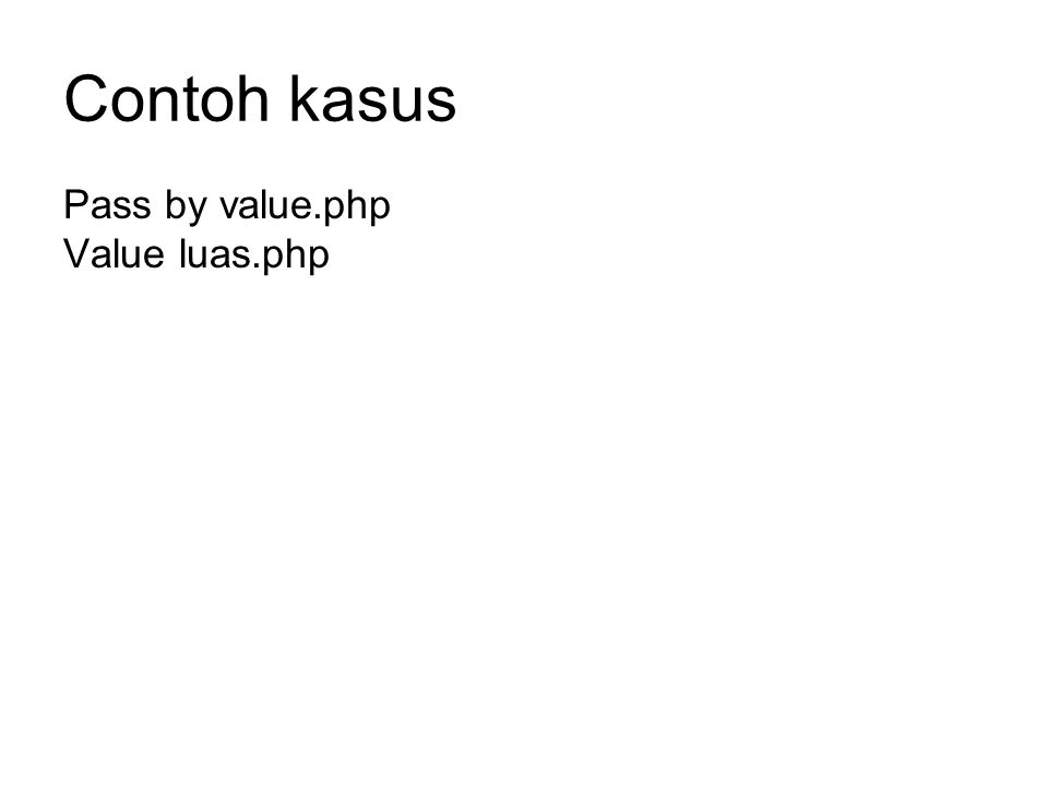 Contoh kasus Pass by value.php Value luas.php