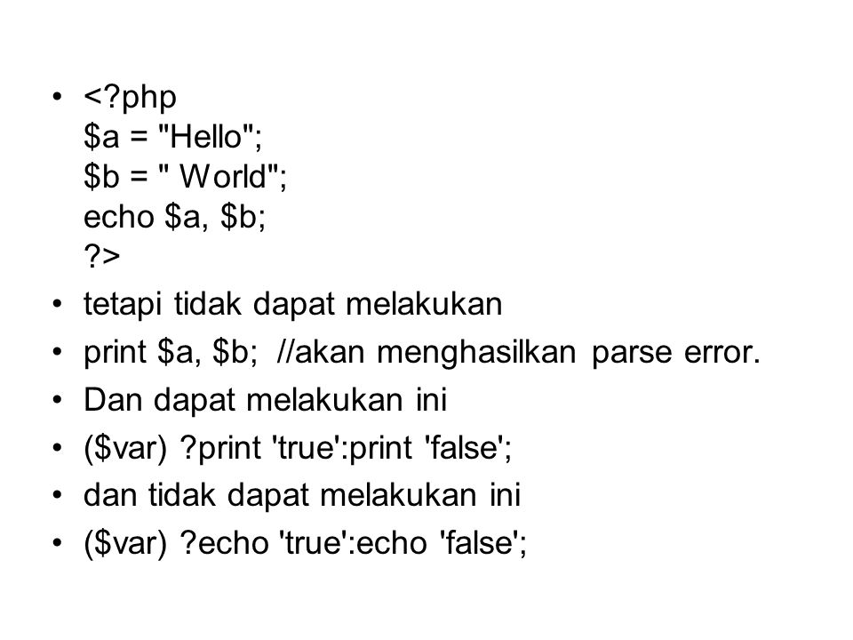 < php $a = Hello ; $b = World ; echo $a, $b; >