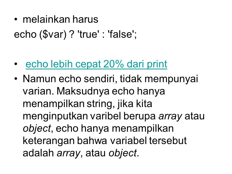 melainkan harus echo ($var) true : false ; echo lebih cepat 20% dari print.