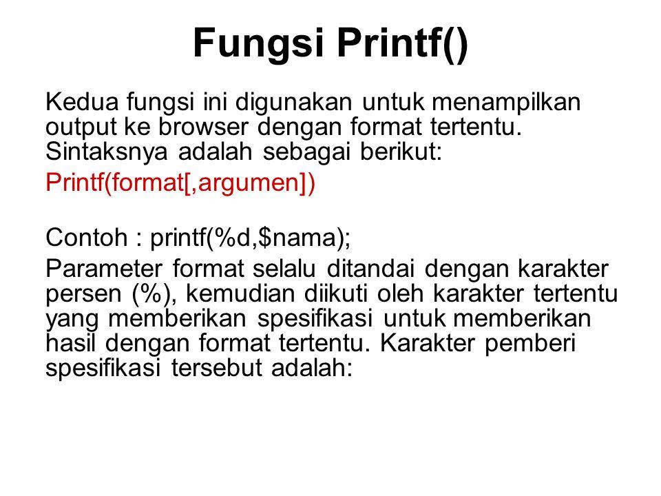 Fungsi Printf() Kedua fungsi ini digunakan untuk menampilkan output ke browser dengan format tertentu. Sintaksnya adalah sebagai berikut: