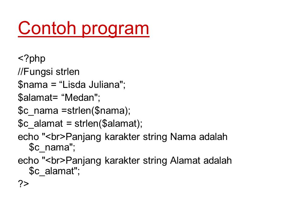 Contoh program < php //Fungsi strlen $nama = Lisda Juliana ;