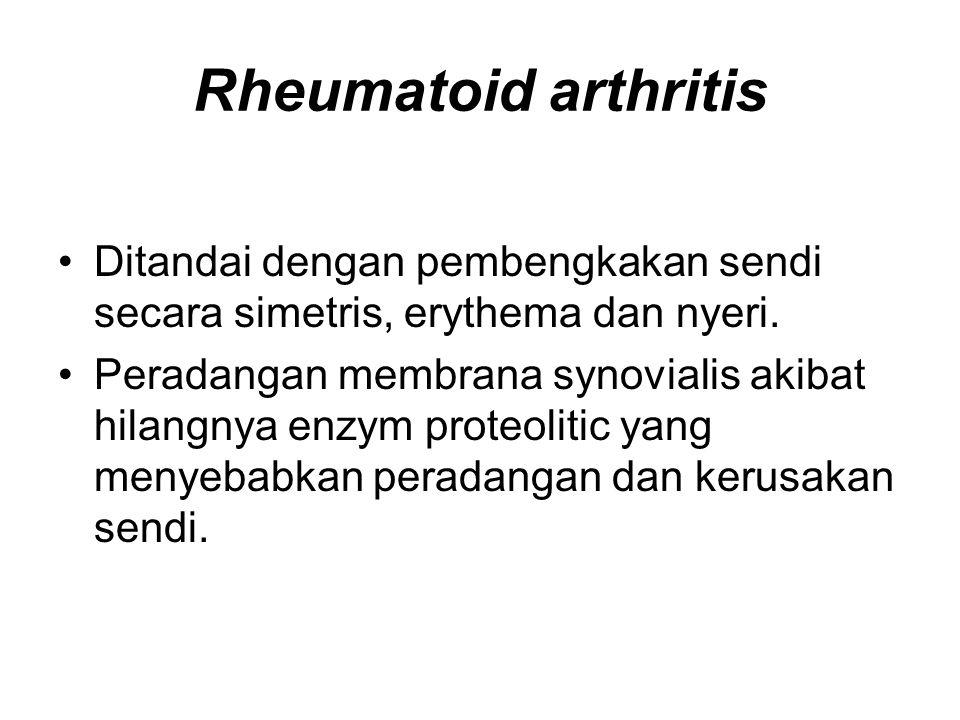 Rheumatoid arthritis Ditandai dengan pembengkakan sendi secara simetris, erythema dan nyeri.