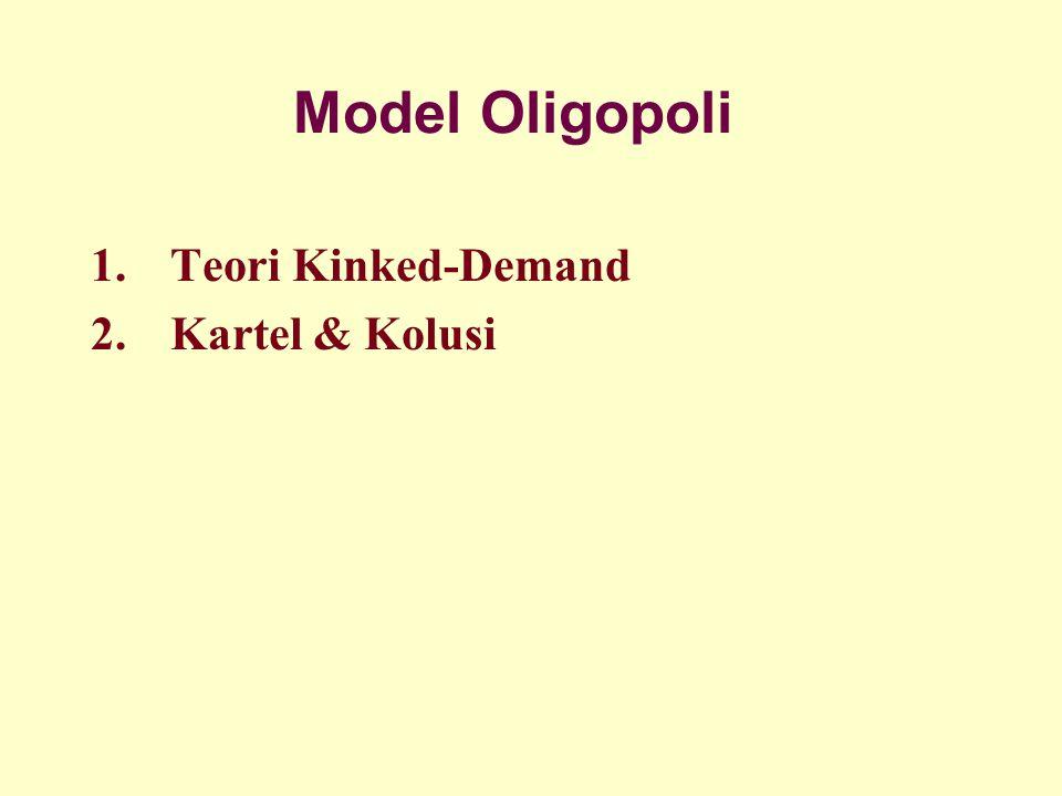 Model Oligopoli 1. Teori Kinked-Demand 2. Kartel & Kolusi