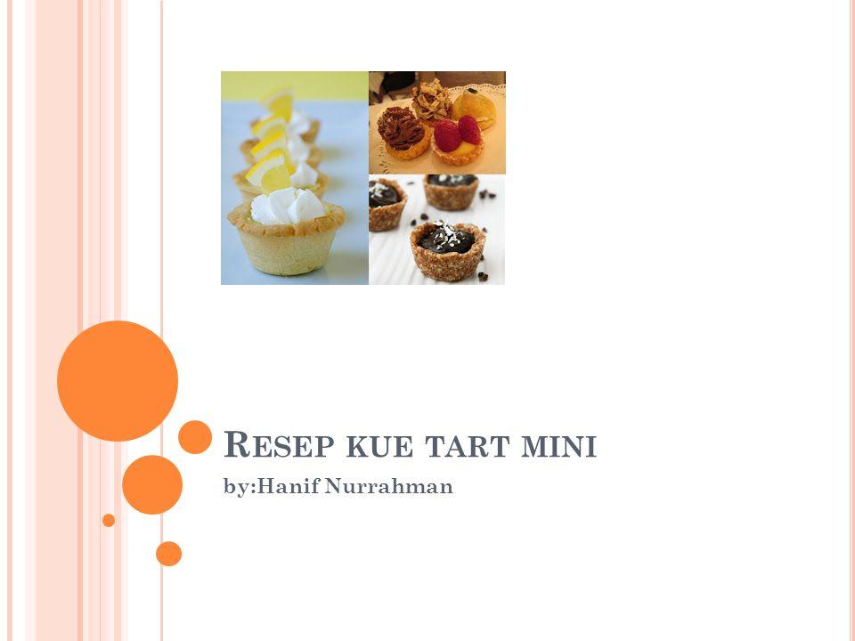 Resep kue tart mini by:Hanif Nurrahman