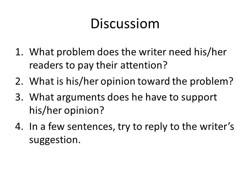 Discussiom What problem does the writer need his/her readers to pay their attention What is his/her opinion toward the problem