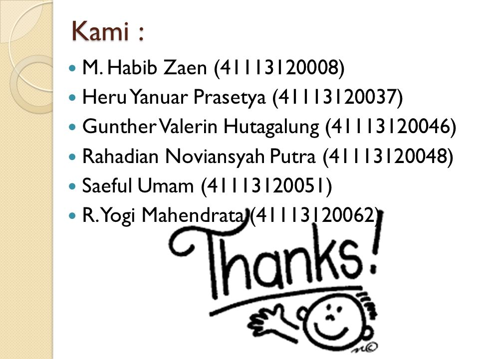 Kami : M. Habib Zaen (41113120008) Heru Yanuar Prasetya (41113120037)