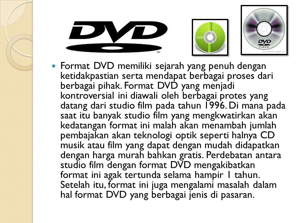 Format DVD memiliki sejarah yang penuh dengan ketidakpastian serta mendapat berbagai proses dari berbagai pihak.