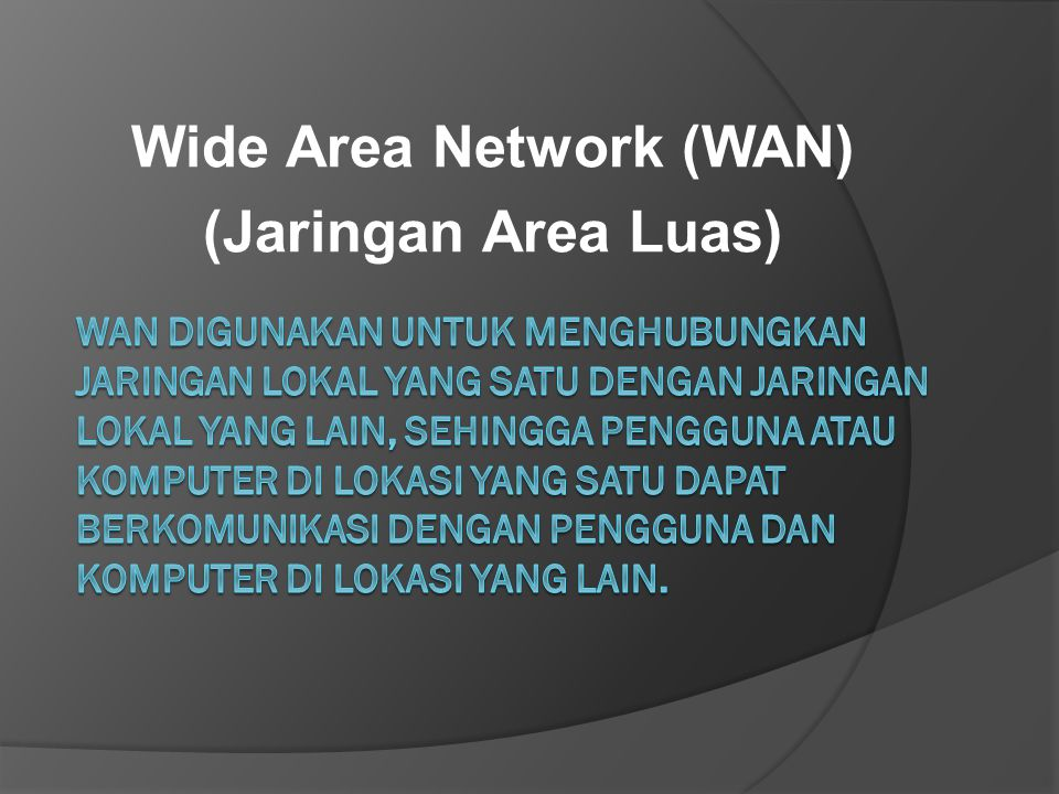 Wide Area Network (WAN) (Jaringan Area Luas)