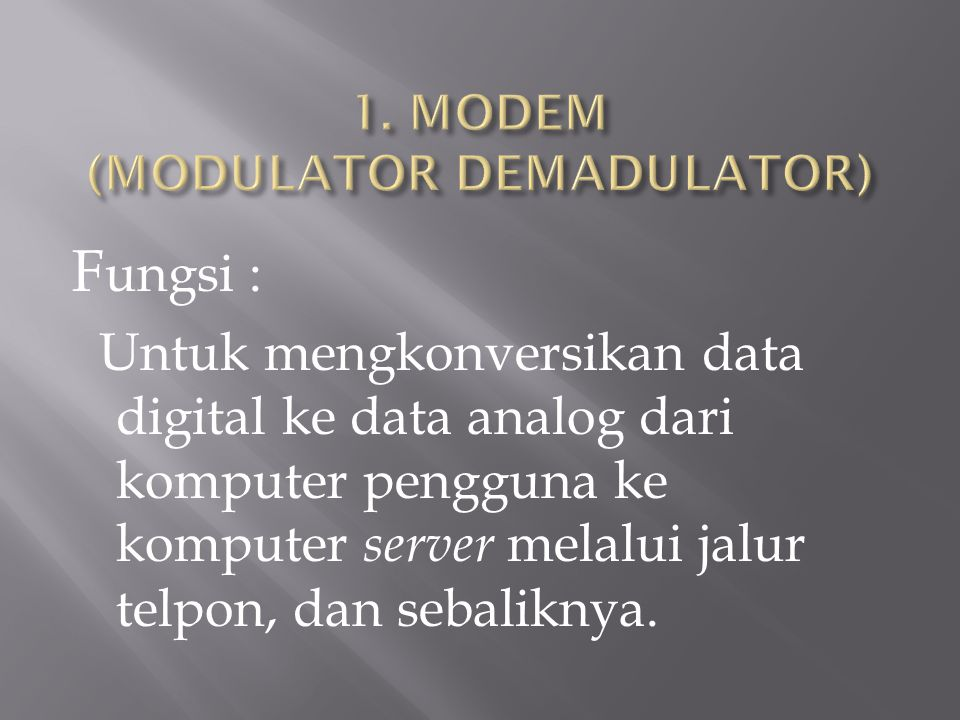 1. MODEM (MODULATOR DEMADULATOR)