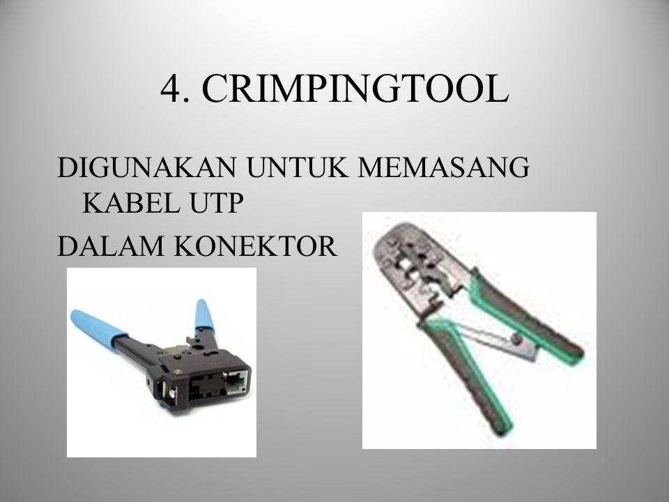 4. CRIMPINGTOOL DIGUNAKAN UNTUK MEMASANG KABEL UTP DALAM KONEKTOR
