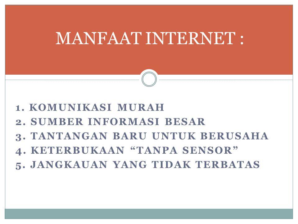 MANFAAT INTERNET : 1. Komunikasi murah 2. Sumber informasi besar