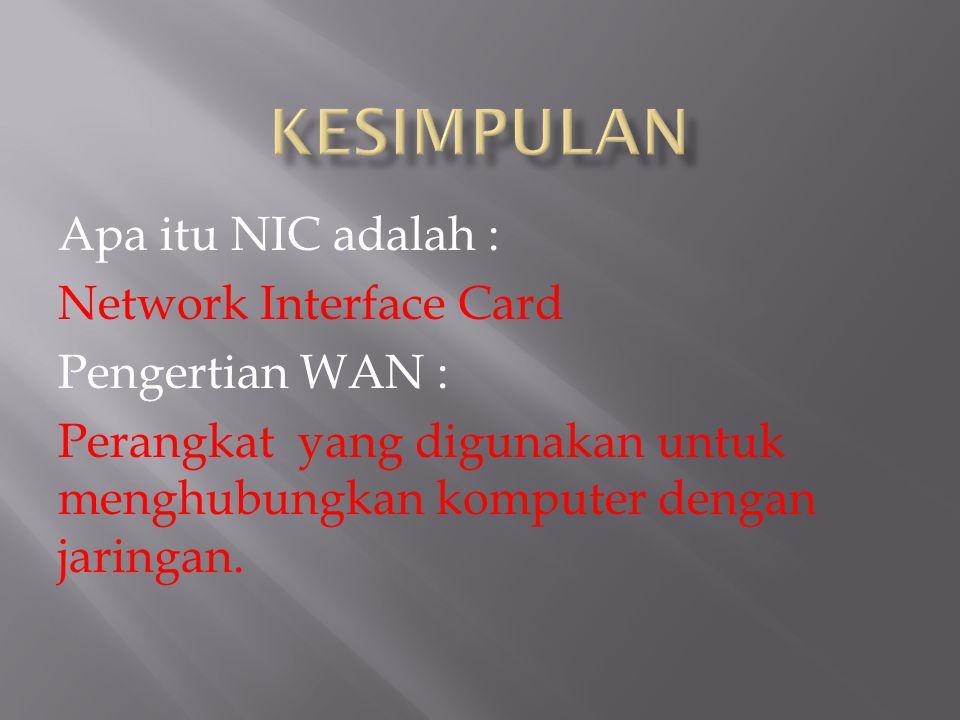 KESIMPULAN Apa itu NIC adalah : Network Interface Card