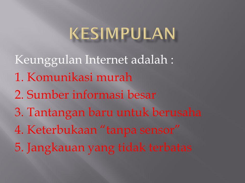KESIMPULAN Keunggulan Internet adalah : 1. Komunikasi murah
