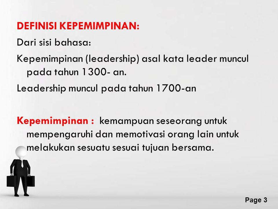 DEFINISI KEPEMIMPINAN: Dari sisi bahasa: Kepemimpinan (leadership) asal kata leader muncul pada tahun 1300- an.