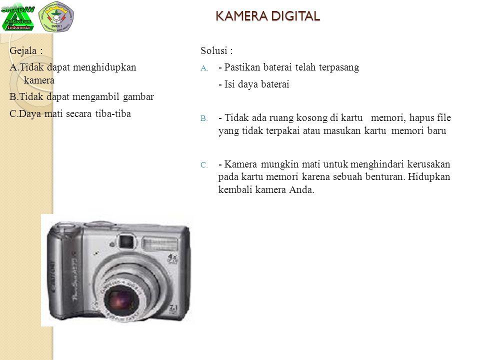 KAMERA DIGITAL Gejala : A.Tidak dapat menghidupkan kamera B.Tidak dapat mengambil gambar C.Daya mati secara tiba-tiba
