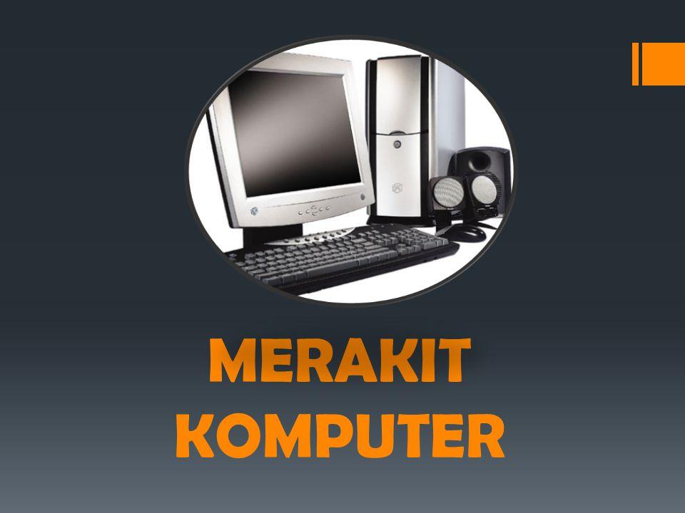 MERAKIT KOMPUTER