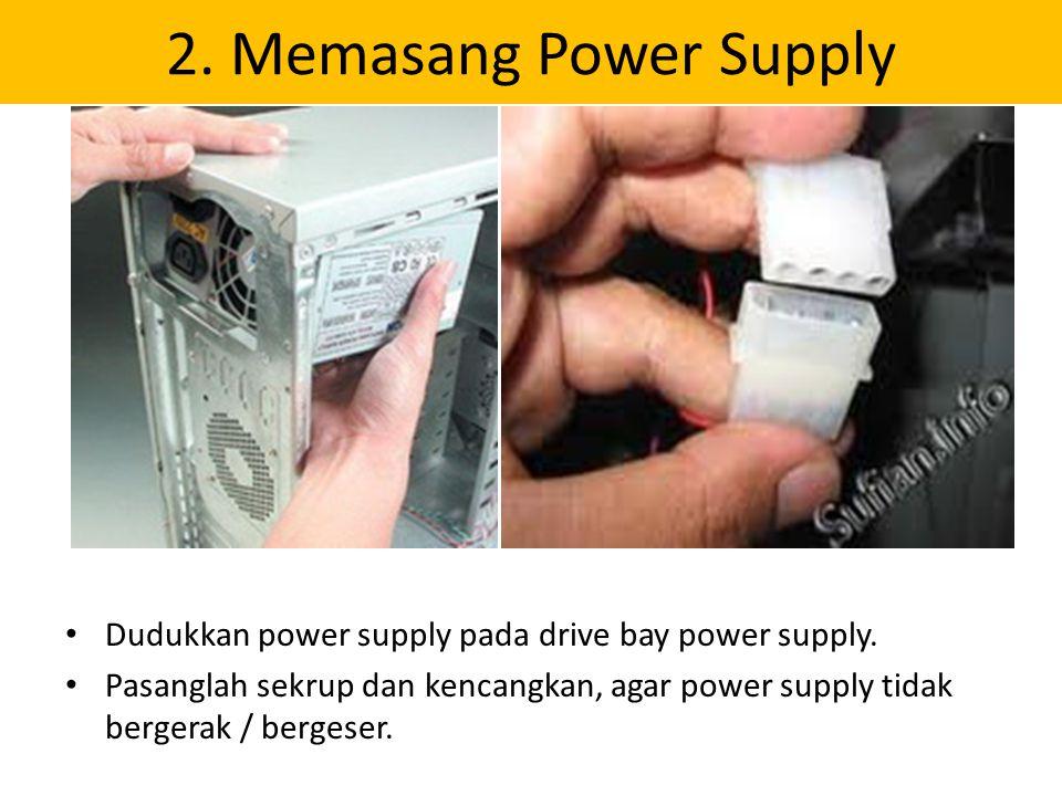 2. Memasang Power Supply Dudukkan power supply pada drive bay power supply.