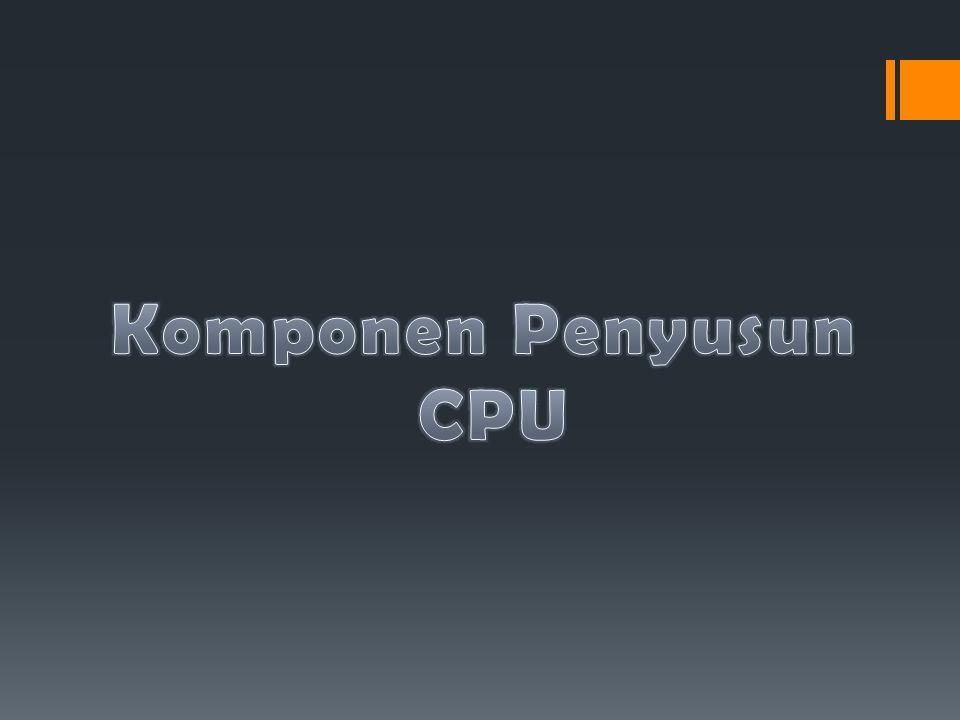 Komponen Penyusun CPU