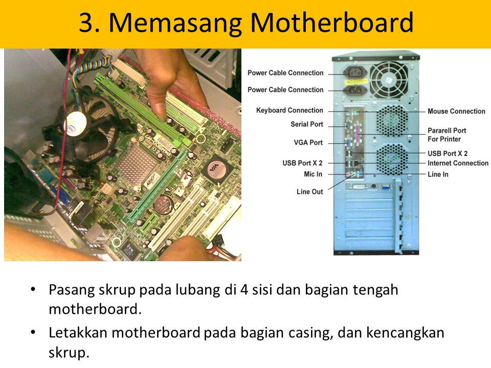 3. Memasang Motherboard Pasang skrup pada lubang di 4 sisi dan bagian tengah motherboard.